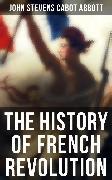 Cover-Bild zu The History of French Revolution (eBook) von Abbott, John Stevens Cabot