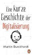 Cover-Bild zu Burckhardt, Martin: Eine kurze Geschichte der Digitalisierung