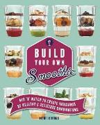 Cover-Bild zu Build Your Own Smoothie: Thousands of Healthy and Delicious Combinations von Keogh, Michelle