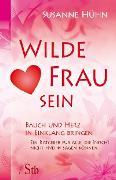 Cover-Bild zu Wilde Frau sein - Bauch und Herz in Einklang bringen (eBook) von Hühn, Susanne