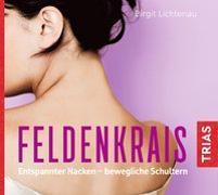 Cover-Bild zu Feldenkrais: Entspannter Nacken - bewegliche Schultern (Hörbuch) von Lichtenau, Birgit