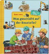 Cover-Bild zu Guck mal: Was geschieht auf der Baustelle? von Gellersen, Ruth
