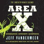 Cover-Bild zu VanderMeer, Jeff: Area X: The Southern Reach Trilogy--Annihilation, Authority, Acceptance