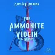 Cover-Bild zu Kiernan, Caitlín R.: The Ammonite Violin & Others Lib/E