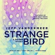 Cover-Bild zu Vandermeer, Jeff: The Strange Bird: A Borne Story