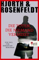 Cover-Bild zu Die Toten, die niemand vermisst (eBook) von Hjorth, Michael