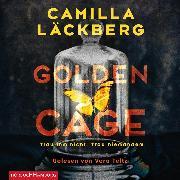 Cover-Bild zu Golden Cage. Die Rache einer Frau ist schön und brutal (Audio Download) von Läckberg, Camilla