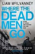 Cover-Bild zu Where the Dead Men Go von McIlvanney, Liam
