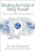 Cover-Bild zu Breaking the Habit of Being Yourself: How to Lose Your Mind and Create a New One von Dispenza, Joe