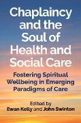 Cover-Bild zu Swinton, John (Hrsg.): Chaplaincy and the Soul of Health and Social Care (eBook)