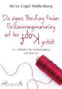 Cover-Bild zu Die eigene Berufung finden - Positionierungsmarketing auf den Kopf gestellt (eBook) von Engel-Wollenberg, Heike