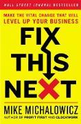 Cover-Bild zu Fix This Next (eBook) von Michalowicz, Mike