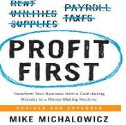 Cover-Bild zu Profit First: Transform Your Business from a Cash-Eating Monster to a Money-Making Machine von Michalowicz, Mike
