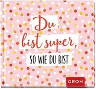 Cover-Bild zu Du bist super, so wie du bist von Groh Redaktionsteam (Hrsg.)