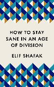 Cover-Bild zu Shafak, Elif: How to Stay Sane in an Age of Division