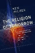 Cover-Bild zu Wilber, Ken: The Religion of Tomorrow