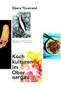 Cover-Bild zu Habegger, Simon (Fotograf): Kochkulturen im Oberaargau