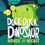 Cover-Bild zu George, Kallie: Duck, Duck, Dinosaur and the Noise at Night