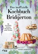 Cover-Bild zu Rosenthal, Patrick: Das inoffizielle Kochbuch zu Bridgerton