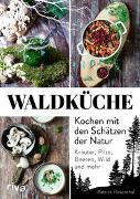 Cover-Bild zu Rosenthal, Patrick: Waldküche: Kochen mit den Schätzen der Natur