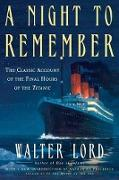 Cover-Bild zu Lord, Walter: A Night to Remember: The Classic Account of the Final Hours of the Titanic