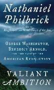 Cover-Bild zu Philbrick, Nathaniel: Valiant Ambition: George Washington, Benedict Arnold, and the Fate of the American Revolution