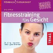 Cover-Bild zu Fitness-Training fürs Gesicht - Hörbuch (Audio Download) von Höfler, Heike