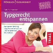 Cover-Bild zu Typgerecht entspannen (Hörbuch) (Audio Download) von Ehret-Wemmer, Doris