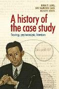 Cover-Bild zu A History of the Case Study: Sexology, Psychoanalysis, Literature von Lang, Birgit