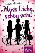 Cover-Bild zu Fülscher, Susanne: Muss Liebe schön sein (eBook)