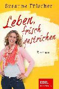 Cover-Bild zu Fülscher, Susanne: Leben, frisch gestrichen (eBook)
