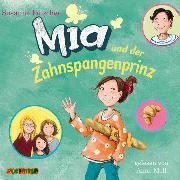 Cover-Bild zu Fülscher, Susanne: Mia und der Zahnspangenprinz (9) (Audio Download)