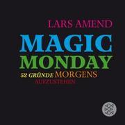 Cover-Bild zu Amend, Lars: Magic Monday - 52 Gründe morgens aufzustehen