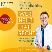 Cover-Bild zu Gottschling, Sven: Wer heilt, hat Recht - Chancen und Grenzen der Alternativmedizin (Ungekürzte Lesung) (Audio Download)