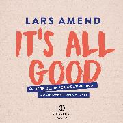 Cover-Bild zu Amend, Lars: It's All Good (Audio Download)