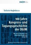Cover-Bild zu 100 Jahre Kongress- und Tagungsgeschichte der Deutschen Gesellschaft für Innere Medizin (DGIM) von Anghelescu, Stefanie