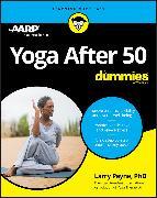 Cover-Bild zu Payne, Larry: Yoga After 50 For Dummies (eBook)