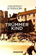 Cover-Bild zu Borrmann, Mechtild: Trümmerkind (eBook)