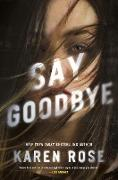 Cover-Bild zu Rose, Karen: Say Goodbye (eBook)