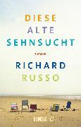 Cover-Bild zu Russo, Richard: Diese alte Sehnsucht (eBook)