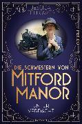 Cover-Bild zu Fellowes, Jessica: Die Schwestern von Mitford Manor - Unter Verdacht (eBook)