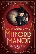Cover-Bild zu Fellowes, Jessica: Die Schwestern von Mitford Manor - Gefährliches Spiel (eBook)