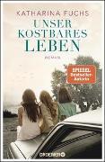 Cover-Bild zu Fuchs, Katharina: Unser kostbares Leben