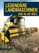 Cover-Bild zu Köstnick, Joachim M.: Legendäre Landmaschinen aus aller Welt