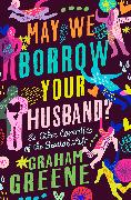 Cover-Bild zu Greene, Graham: May We Borrow Your Husband? (eBook)