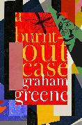 Cover-Bild zu Greene, Graham: A Burnt-Out Case (eBook)