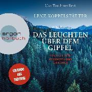 Cover-Bild zu Koppelstätter, Lenz: Das Leuchten über dem Gipfel - Commissario Grauner ermittelt - Ein Fall für Commissario Grauner, (Ungekürzt) (Audio Download)