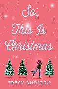 Cover-Bild zu Andreen, Tracy: So, This Is Christmas