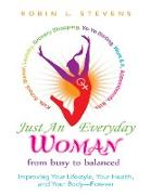 Cover-Bild zu Stevens, Robin L.: Just an Everyday Woman: Improving Your Lifestyle, Your Health, and Your Body - Forever (eBook)
