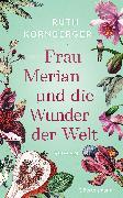 Cover-Bild zu Kornberger, Ruth: Frau Merian und die Wunder der Welt (eBook)